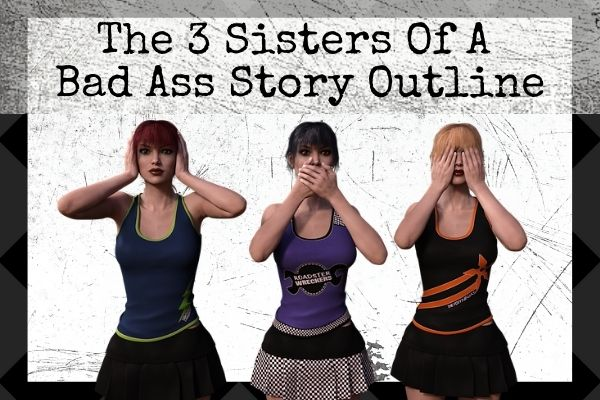 3 sisters of a bad ass story outline