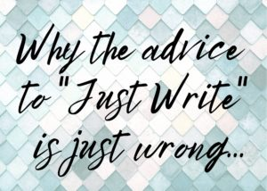 help writers block, advice to just write is just wrong