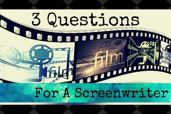 film courage, questions for a screenwriter