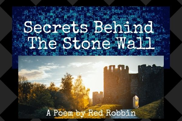 secrets behind the stone wall, poem by red robbins