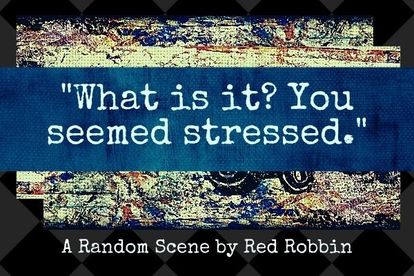 what is it? You seem stressed, writing prompt