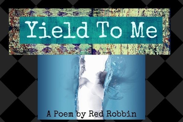 yield to me poem by red robbin